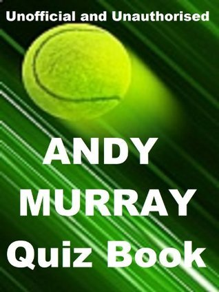 The Unofficial Andy Muray Quiz Book  by  Tom James