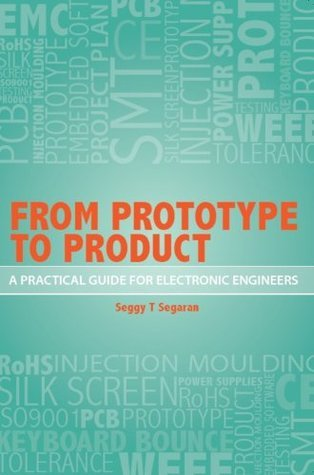 From Prototype to Product - A Practical Guide for Electronic Engineers Seggy T. Segaran