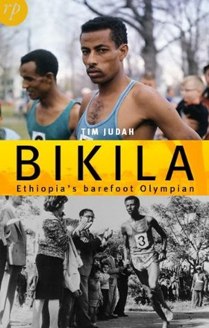 Bikila Ethiopias Barefoot Olympian Tim Judah
