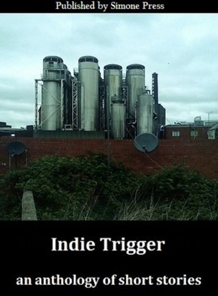 Indie Trigger - Short Stories  by  Tom Pitts
