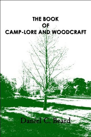 The Book of Camp-Lore and Woodcraft (Annotated) Daniel Carter Beard