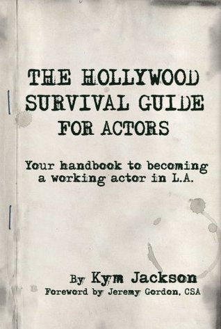 The Hollywood Survival Guide - For Actors: Your Handbook to Becoming a Working Actor in LA  by  Kym  Jackson