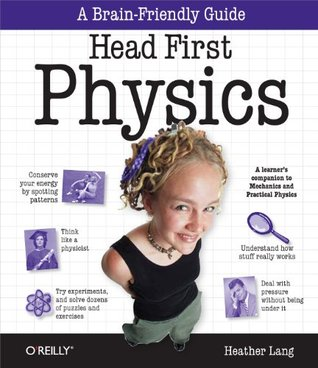 Head First Physics: A learners companion to mechanics and practical physics  by  Heather Lang