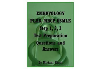 Embryology PLAB, MRCP and USMLE Step 1, 2 and 3 Test Preparation Questions and Answers Miriam Kinai