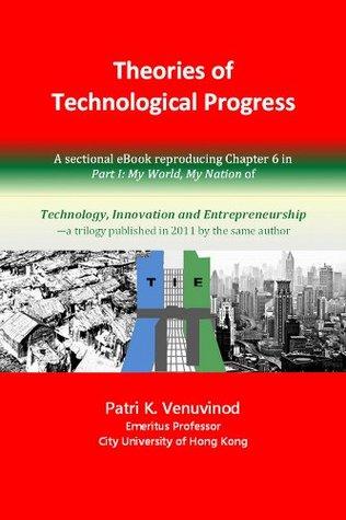 Theories of Technological Progress (TIE: Technology, Innovation and Entrepreneurship)  by  Patri K. Venuvinod