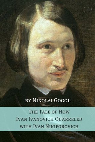 The Tale of How Ivan Ivanovich Quarreled with Ivan Nikiforovich (Annotated with Biography)  by  Nikolai Gogol