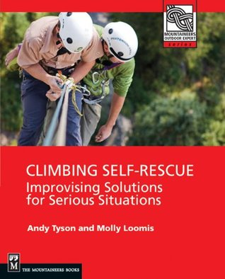 Climbing Self Rescue: Improvising Solutions for Serious Situations (Mountaineering Outdoor Experts Series)  by  Andy Tyson