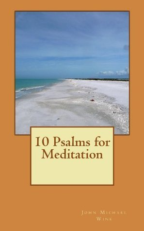 10 Psalms for Meditation  by  John Michael Wine