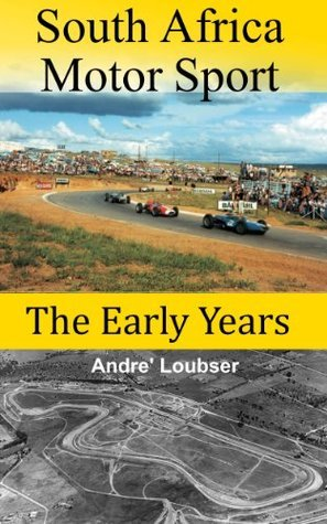 South African Motor Racing - The Early Years  by  Andre Loubser