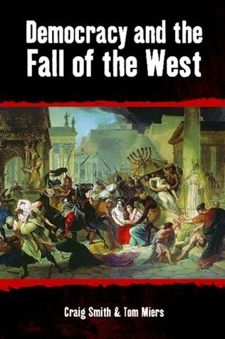 Democracy and the Fall of the West Craig Smith