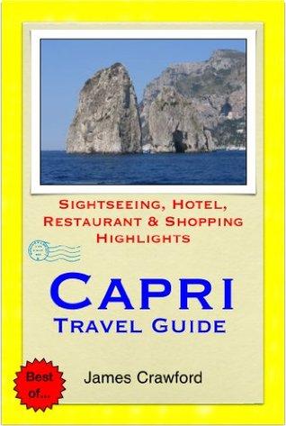 Capri, Italy Travel Guide - Sightseeing, Hotel, Restaurant & Shopping Highlights James Crawford