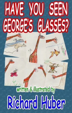 Have You Seen Georges Glasses? Richard Huber