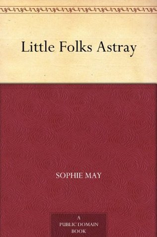 Little Folks Astray  by  Sophia May