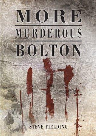 More Murderous Bolton Steve Fielding