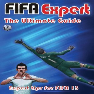 FIFA Experts FIFA 13 Ultimate Guide  by  Pete Beane