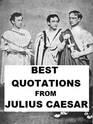 Best Quotations from Julius Caesar  by  William Shakespeare