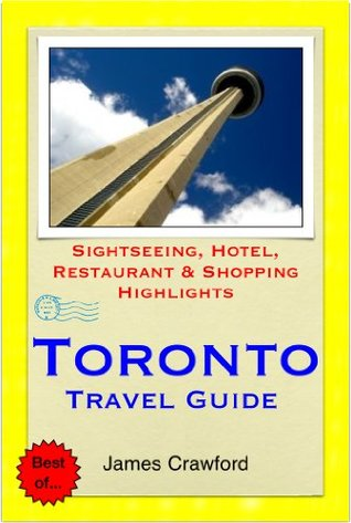 Toronto, Canada Travel Guide - Sightseeing, Hotel, Restaurant & Shopping Highlights  by  James Crawford