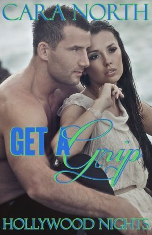 Get a Grip (Hollywood Nights  (Book 3))  by  Cara North