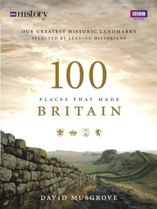 100 Places That Made Britain Dave Musgrove