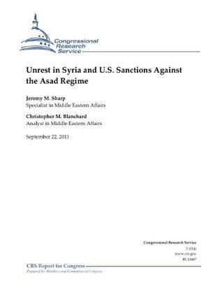Unrest in Syria and U.S. Sanctions Against the Asad Regime  by  Jeremy M. Sharp