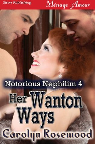 Her Wanton Ways [Notorious Nephilim 4]  by  Carolyn Rosewood