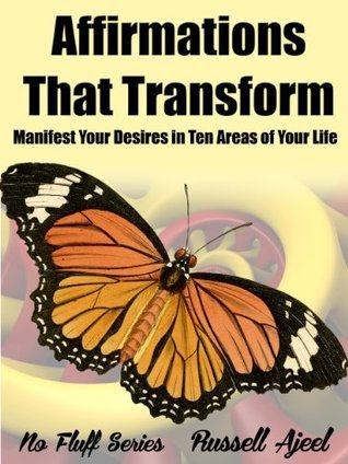 Affirmations That Transform: Manifest Your Desires in Ten Areas of Your Life (No Fluff Series) Russell Ajeel