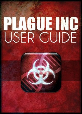 Plague Inc. User Guide  by  Gordon Jackson III