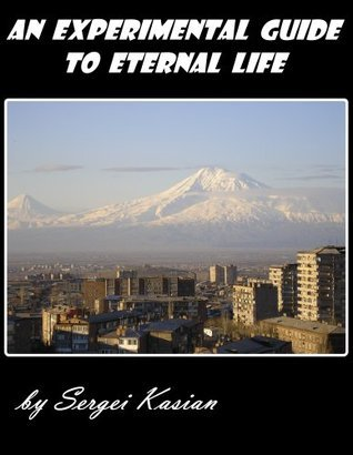 An Experimental Guide To Eternal Life  by  Sergei Kasian