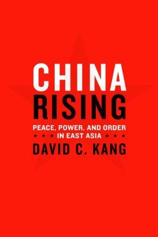 China Rising: Peace, Power, and Order in East Asia David C. Kang