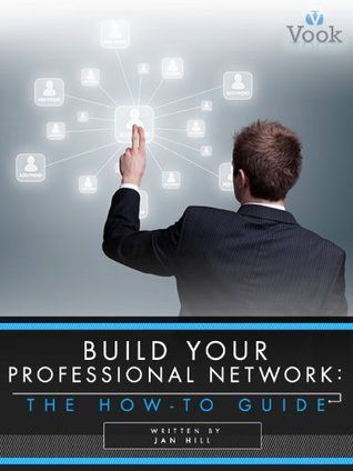 Build Your Professional Network: The How-To Guide  by  Jan Hill