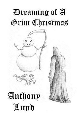 Dreaming of A Grim Christmas (The Grim Reaper Series)  by  Anthony Lund