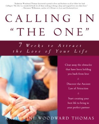 Calling In The One: 7 Weeks To Attract The Love Of Your Life Katherine Woodward Thomas