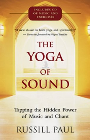 The Yoga of Sound: Tapping the Hidden Power of Music and Chant  by  Russill Paul
