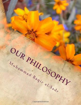 Our Philosophy  by  Muḥammad Bāqir al-Ṣadr