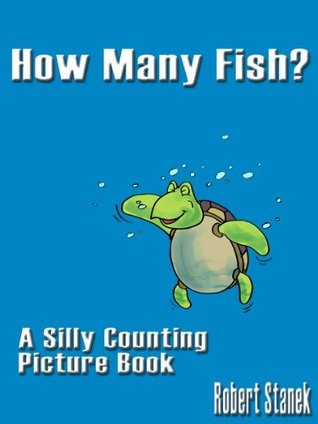 How Many Fish? (A Silly Counting Picture Book) (Silly Picture Books)  by  Robert Stanek