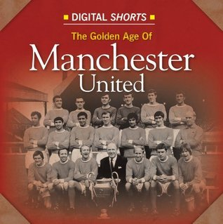 Golden Age of Manchester United  by  Ian Welch