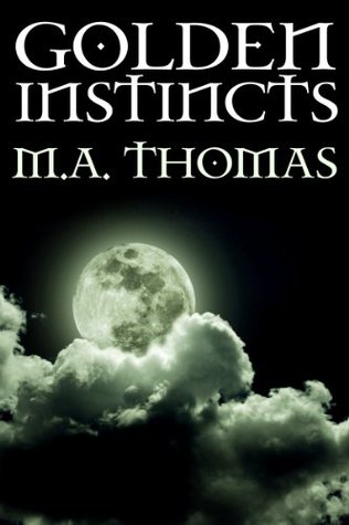 Golden Instincts (vampire romance) (Golden Erotic Tales, #5)  by  M.A. Thomas