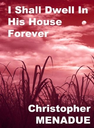 I Shall Dwell In His House Forever  by  Christopher Menadue