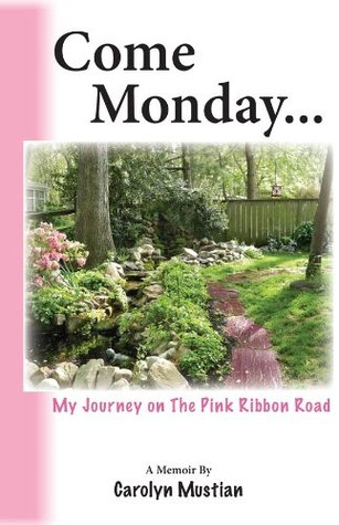 Come Monday: My Journey on The Pink Ribbon Road Carolyn Mustian