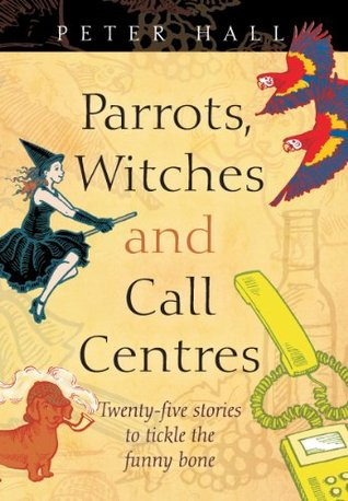 Parrots, Witches and Call Centres  by  Peter Hall
