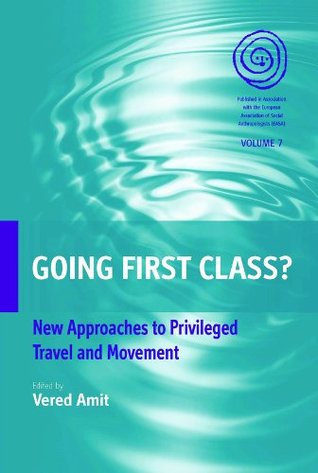 Going First Class?: New Approaches to Privileged Travel and Movement (EASA Series)  by  Vered Amit