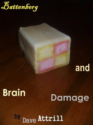 Battenberg And Brain Damage  by  Dave Attrill