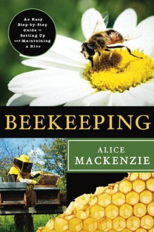 Beekeeping: A Step-by-Step Guide to Setting Up and Maintaining a Hive  by  Alice Mackenzie