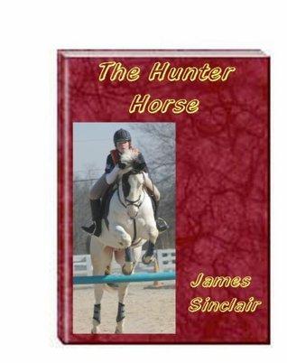 The Hunter Horse James Sinclair
