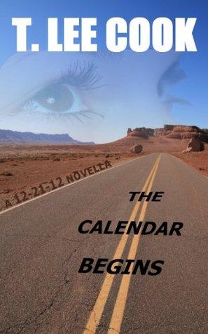The Calendar Begins (A 12-21-12 Novella)  by  T. Lee Cook
