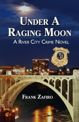 Under a Raging Moon (River City Crime Novel) Frank Zafiro