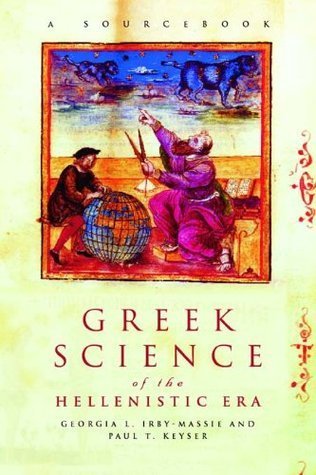 Greek Science of the Hellenistic Era: A Sourcebook (Routledge Sourcebooks for the Ancient World) Paul T. Keyser