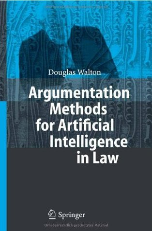 Argumentation Methods for Artificial Intelligence in Law Douglas N. Walton