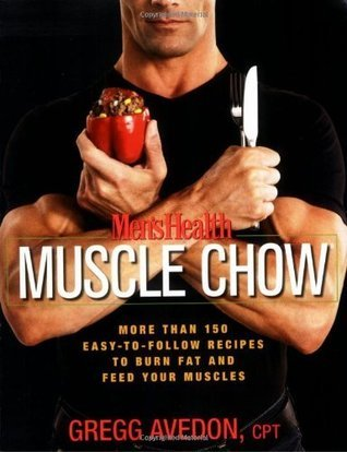 Mens Health Muscle Chow: More Than 150 Meals to Feed Your Muscles and Fuel Your Workouts  by  Gregg Avedon