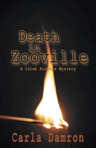 Death In Zooville (A Caleb Knowles Mystery) Carla Damron